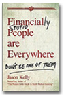 Financially Stupid People Are Everywhere: Don't Be One of Them, by Jason Kelly